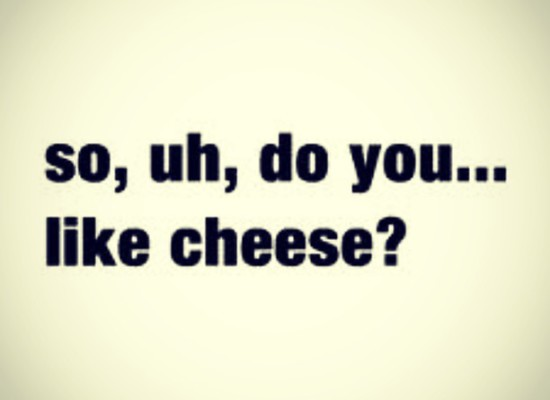 Say Cheese, Eat cheese, Love cheese!